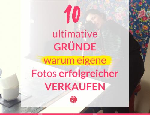 10 Gründe warum du mit eigenen Fotos erfolgreicher verkaufst