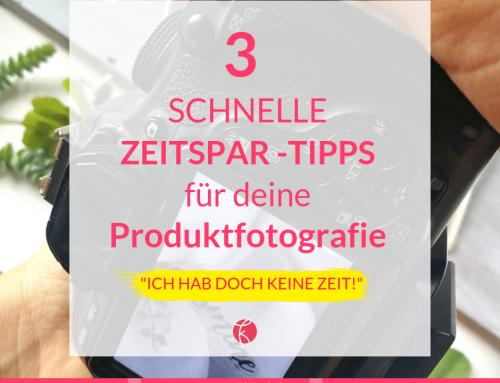 3 Tipps, wie du bei deiner DIY Produktfotografie viel Zeit sparst