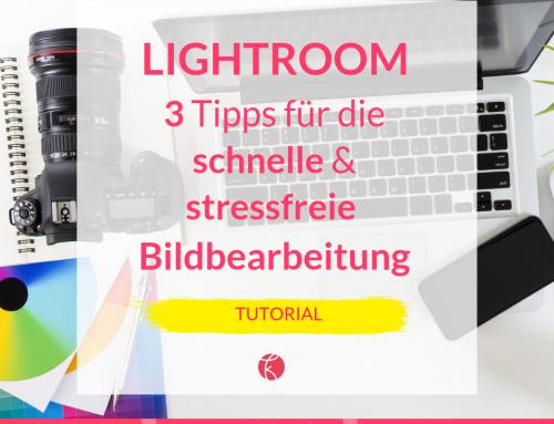 Lightroom-Tutorial: 3 easy Tipps für die schnelle und stressfreie Bildbearbeitung