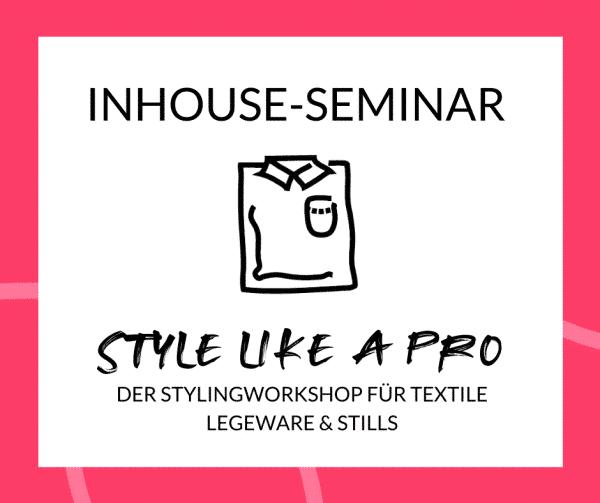 Style like a Pro, Inhouse-Seminar für Legeware und Stills