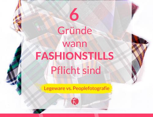 6 Gründe wann Fashionstills viel mehr Sinn machen als Peoplefotografie