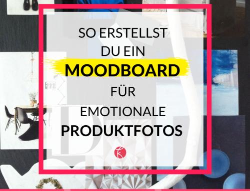 So erstellst du ein Moodboard für deine emotionalen Produktfotos