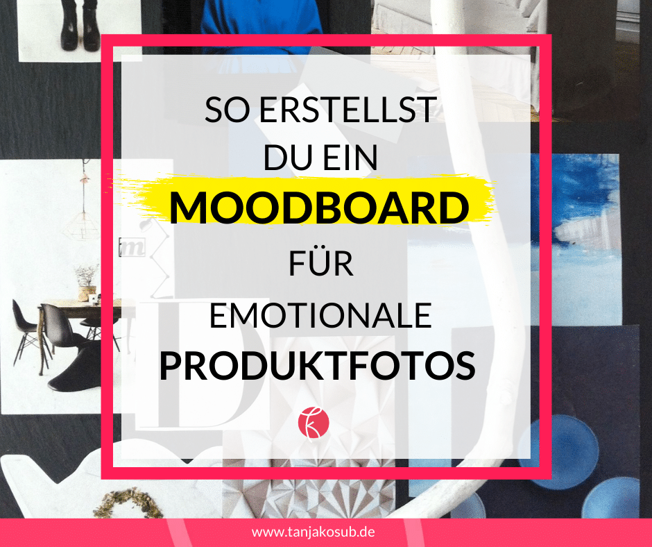 Moodboard erstellen für emotionale Produktfotos